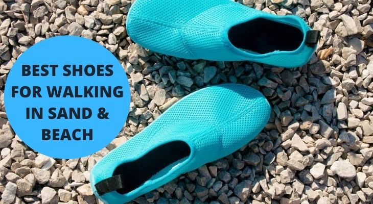 best shoes for walking in sand & Beach