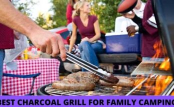 Best Charcoal grill for family camping